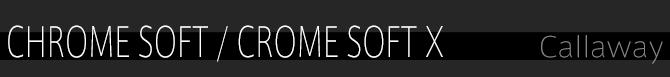 Callaway CHROME SOFT / CROME SOFT X